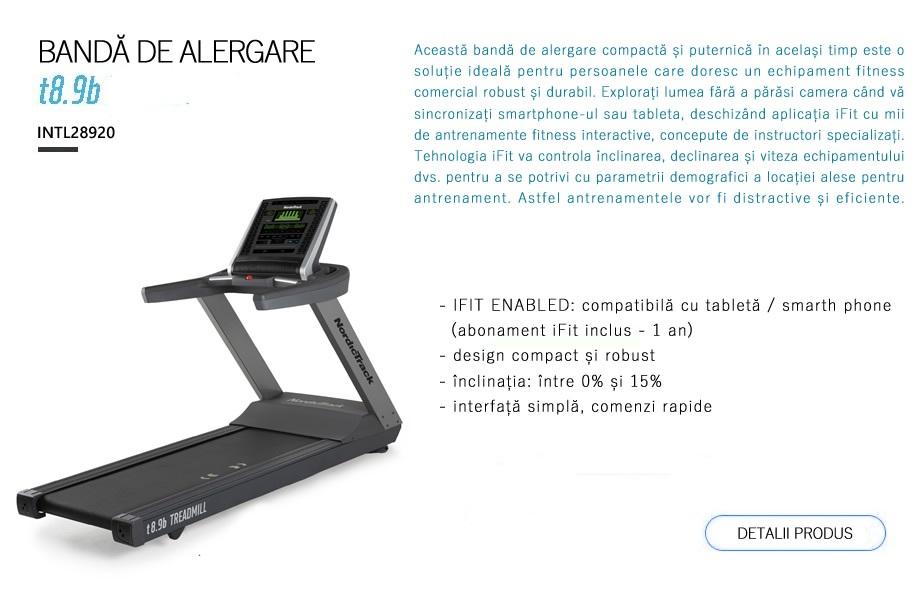 NordicTrack T8.9b. INTL28920. Această bandă de alergare compactă și puternică în același timp este o soluție ideală pentru persoanele care doresc un echipament fitness comercial robust și durabil. Explorați lumea fără a părăsi camera când vă sincronizați smartphone-ul sau tableta, deschizând aplicația iFit cu mii de antrenamente fitness interactive, concepute de instructori specializați. Tehnologia iFit va controla înclinarea, declinarea și viteza echipamentului dvs. pentru a se potrivi cu parametrii demografici a locației alese pentru antrenament. Astfel antrenamentele vor fi distractive și eficiente.